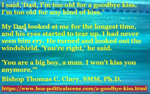 hoa-politicalscene.com/a-goodbye-kiss.htm - A Goodbye Kiss! By Bishop Thomas C. Clary, SMM, Ph.D. What you learn from this lesson is how deep your parents love goes, so you hold on it tight.