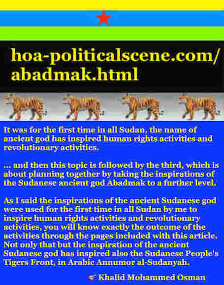 hoa-politicalscene.com/sudanese-peoples-tigers-front.html - Abadmak: ancient Sudanese god helps sincere nationals save their nation: لشباب الثورة السودانية للقيادة. أقوال خالد محمد عثمان 729.