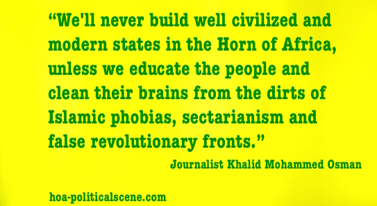 hoa-politicalscene.com - Political Site Map: Journalist Khalid Mohammed Osman's quote about building modern civilized states in the Horn of Africa to prevent Islamic phobias and domination of sects.