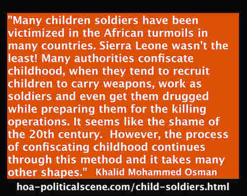 hoa-politicalscene.com/child-soldiers.html - Child Soldiers: victimized in African turmoils. Authorities confiscate childhood & drug and rape them while preparing them. Khalid Mohammed Osman.