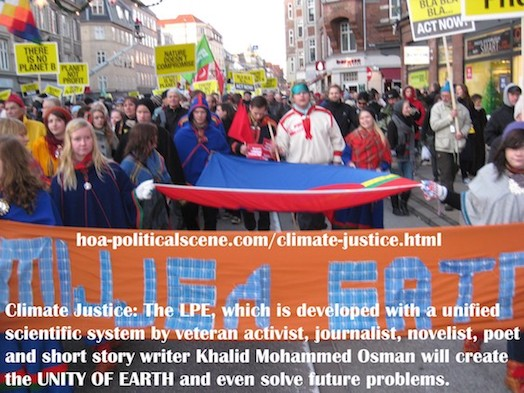 hoa-politicalscene.com/climate-justice.html - Climate Justice: The LPE, which is developed with a unified scientific system by veteran activist Khalid Mohammed Osman will create the UNITY OF EARTH.