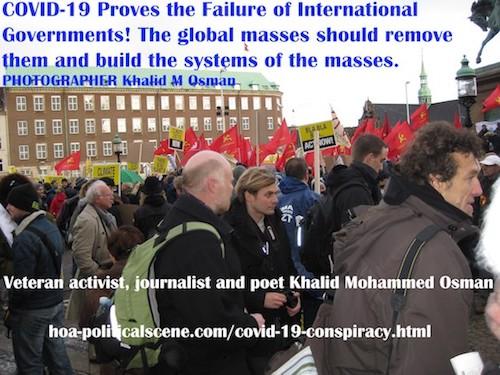 hoa-politicalscene.com/covid-19-conspiracy.html - COVID-19 Conspiracy: COVID-19 Proves the Failure of International Governments! Veteran activist, journalist & poet Khalid Mohammed Osman.