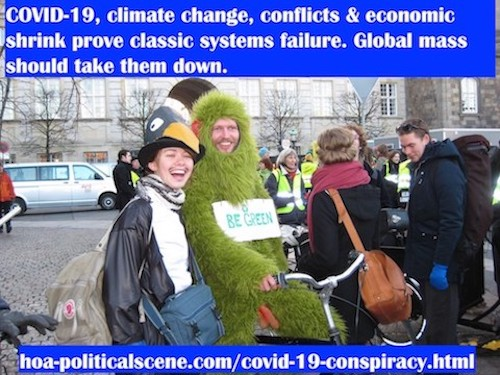 hoa-politicalscene.com/covid-19-conspiracy.html - COVID-19 Conspiracy: COVID-19, climate change, conflicts & economic shrink prove classic systems failure. Global mass should take them down.