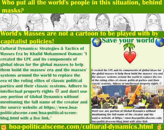 hoa-politicalscene.com/cultural-dynamics.html - Cultural Dynamics: I created the LPE & its components of global ideas for global masses to help them build masses' era & global masses' systems.