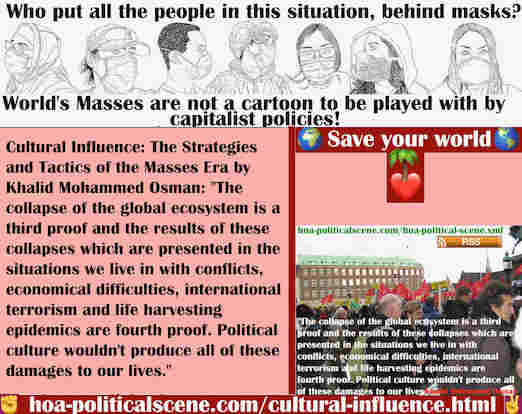 hoa-politicalscene.com/cultural-influence.html - Cultural Influence: The collapse of the global ecosystem is a third proof & the results of these collapses are presented in the situations we live.