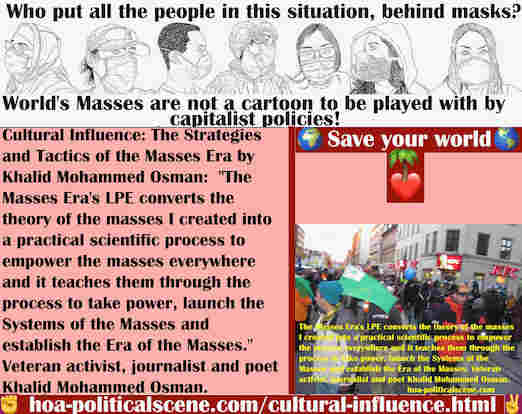 hoa-politicalscene.com/cultural-influence.html - Cultural Influence: Masses Era's LPE converts theory of the masses I created into a practical scientific process to empower the masses to take power.