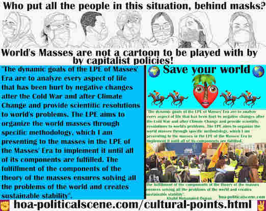 hoa-politicalscene.com/cultural-points.html - Cultural Points: The goals of the LPE of masses' era are to provide scientific resolutions to world's problems & organize the world's masses.