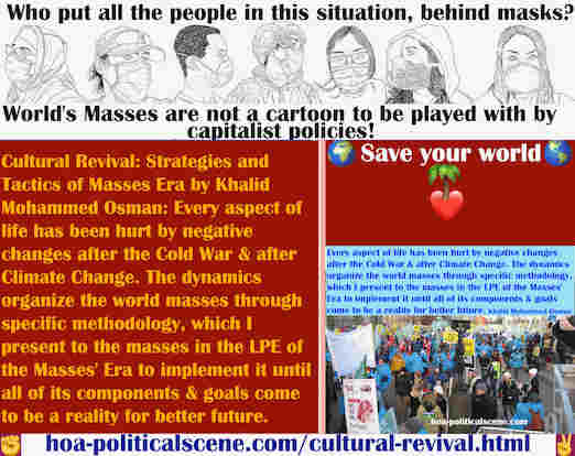 hoa-politicalscene.com/cultural-revival.html - Cultural Revival: Every aspect of life is hurt by ending Cold War & Climate Change. The dynamics organize the world masses to solve these problems.