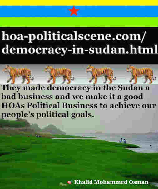 hoa-politicalscene.com/democracy-in-sudan.html - Democracy in Sudan: in ta political quote by Sudanese journalist, columnist and political analyst Khalid Mohummed Osman.