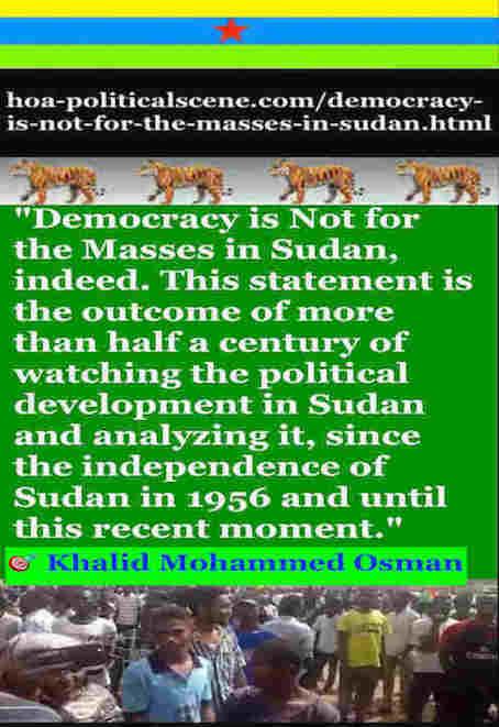 hoa-politicalscene.com/democracy-is-not-for-the-masses-in-sudan.html - Democracy is Not for the Masses in Sudan: by Sudanese columnist journalist Khalid Mohammed Osman 1.