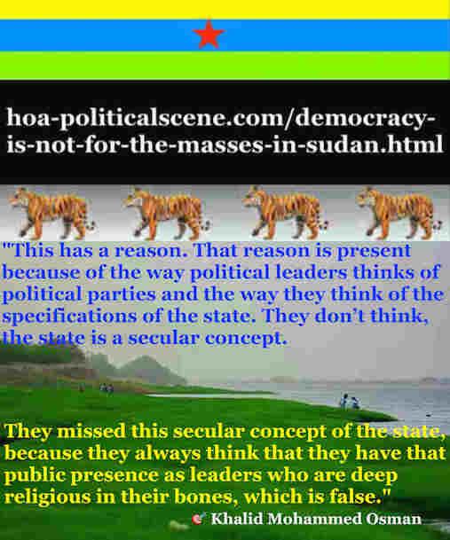 hoa-politicalscene.com/democracy-is-not-for-the-masses-in-sudan.html - Democracy is Not for the Masses in Sudan: by Sudanese columnist journalist Khalid Mohummed Osman 3.