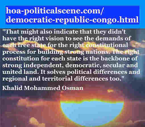 hoa-politicalscene.com/democratic-republic-congo.html: Democratic Republic Congo: Khalid Mohammed Osman's Political Quotes 3: The right constitution is the backbone of a strong state.