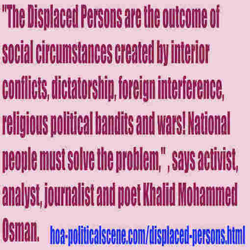 hoa-politicalscene.com/displaced-persons.html - Displaced Persons: created by interior conflicts, dictatorship, foreign interference, religious bandits & wars in their lands. Khalid Mohammed Osman.