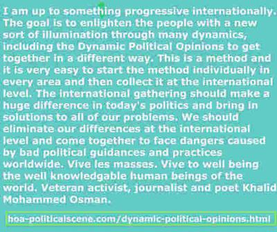 Dynamic Political Opinions: of veteran activist, journalist, poet and visionary Khalid Mohammed Osman to change the classical political parties' systems to the masses'.