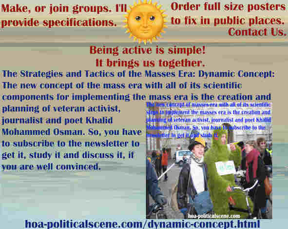 hoa-politicalscene.com/dynamic-concept.html - Strategies & Tactics of Masses Era: Dynamic Concept: Mass era new concept & components to implement mass era, created by activist Khalid Mohammed Osman. ®