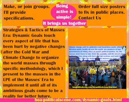 hoa-politicalscene.com/dynamic-goals.html - Strategies & Tactics of Masses Era: Dynamic Goals touch every aspect of life that has been hurt by negative changes after the Cold War & Climate Change.