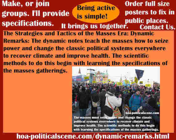 hoa-politicalscene.com/dynamic-remarks.html - Strategies & Tactics of Masses Era: Dynamic Remarks: Masses, seize power & change classic political systems to recover climate & improve health.