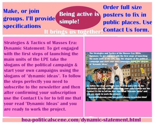 hoa-politicalscene.com/dynamic-statement.html - Strategies & Tactics of Masses Era: Dynamic Statement: To engage in launching LPE units take slogans of political campaign & start your own campaigns.