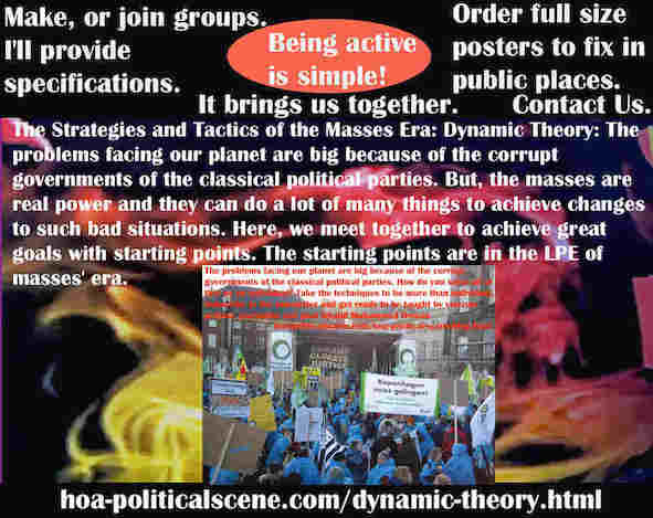 hoa-politicalscene.com/dynamic-theory.html - Strategies & Tactics of Masses Era: Dynamic Theory: The problems facing our planet are big because of corrupt governments of classical political parties.