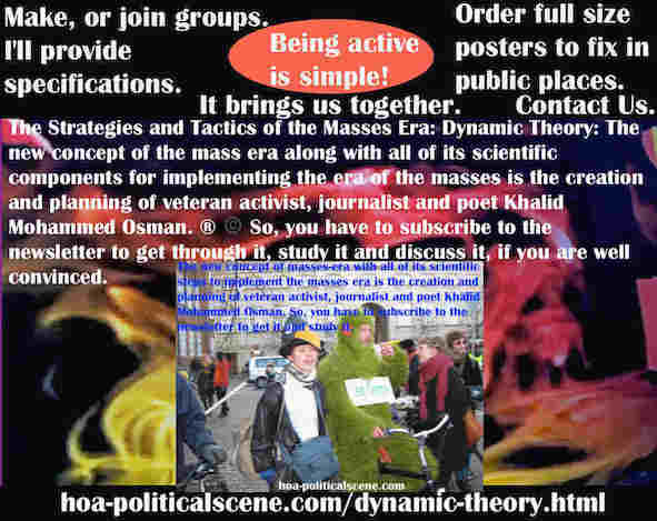 hoa-politicalscene.com/dynamic-theory.html - Strategies & Tactics of Masses Era: Dynamic Theory: LPE Mass Era new concept & components created by veteran activist, journalist Khalid Mohammed Osman ®