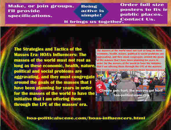 hoa-politicalscene.com/hoas-influencers.html - Strategies & Tactics of Masses Era: HOA's Influencers: World masses must not rest as economic, health, nature, political problems are exacerbating.