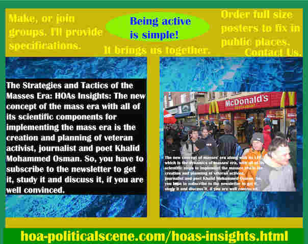 hoa-politicalscene.com/hoas-insights.html - Strategies & Tactics of Masses Era: HOA's Insights: Mass era new concept & components to implement mass era, created by activist Khalid Mohammed Osman. ®
