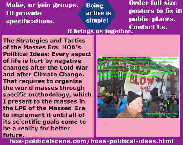 hoa-politicalscene.com/hoas-political-ideas.html - Strategies & Tactics of Masses Era: HOAs Political Ideas: Every aspect of life is hurt by negative changes after the Cold War & Climate Change.