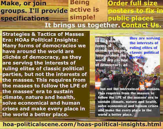 hoa-politicalscene.com/hoas-political-insights.html - Strategies & Tactics of Masses Era: HOA's Political Insights: Many forms of democracies are clichés democracy, serving classic parties interests.