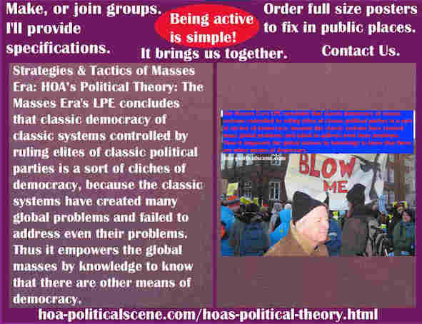 hoa-politicalscene.com/hoas-political-theory.html - The Strategies and Tactics of the Masses Era: HOA's Political Theory: Masses Era's LPE concludes that democracy of classic systems is cliches.