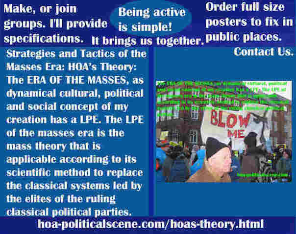 hoa-politicalscene.com/hoas-theory.html - Strategies & Tactics of Masses Era: HOA's Theory: ERA OF THE MASSES, as dynamical cultural, political and social concept of my creation has a LPE.