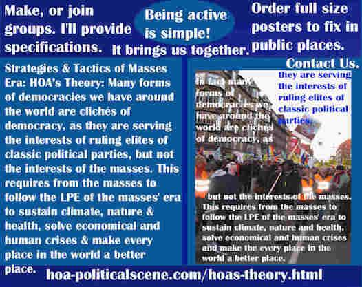 hoa-politicalscene.com/hoas-theory.html - Strategies & Tactics of Masses Era: HOA's Theory: Many forms of democracies are clichés of democracy, serving interests of classic parties.