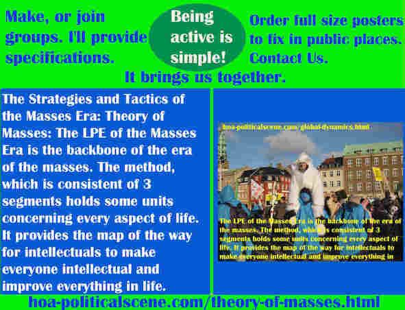 hoa-politicalscene.com/theory-of-masses.html - Strategies & Tactics of Masses Era: Theory of Masses: Masses Era LPE is the backbone of the masses' era. The method, consists of 3 segments & units.