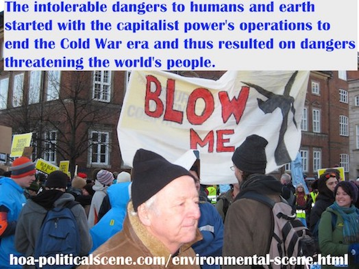 hoa-politicalscene.com/environmental-scene.html - Environmental Scene: The intolerable dangers to humans and earth started with the capitalist power's operations to end the Cold War era.