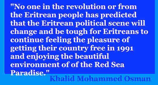 hoa-politicalscene.com/eritrean-political-scene.html - Eritrean Political Scene: Journalist Khalid Mohammed Osman's English Political Quotes.