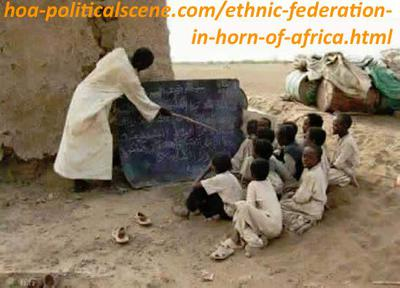 hoa-politicalscene.com/ethnic-federation-in-horn-of-africa.html - Ethnic Federalism in Horn of Africa: Poor education under the poverty margin in the Horn of Africa produces conflicts.