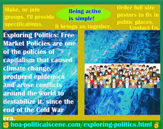 hoa-politicalscene.com/exploring-politics.html - Exploring Politics: Free Market Policies are one of the policies of capitalism that caused climate change, produced epidemics and arose conflicts.