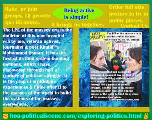 hoa-politicalscene.com/exploring-politics.html - Exploring Politics: LPE of the masses era is the doctrine of this new invented era by me, veteran activist, journalist and poet Khalid Mohammed Osman.