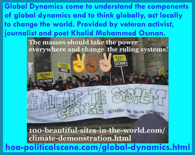 hoa-politicalscene.com/global-dynamics.html - Global Dynamics: to understand the components of global dynamics & to think globally, act locally to change the world. Provided by Khalid Mohammed Osman.