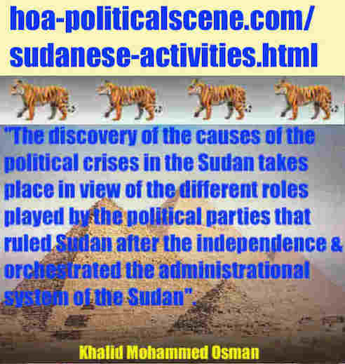 hoa-politicalscene.com/sudanese-activities.html: Sudanese Activities: فعاليات سودانية سياسية. Khalid Mohammed Osman's political sayings in English. أقوال سياسية لخالد محمد عثمان بالانجليزية.