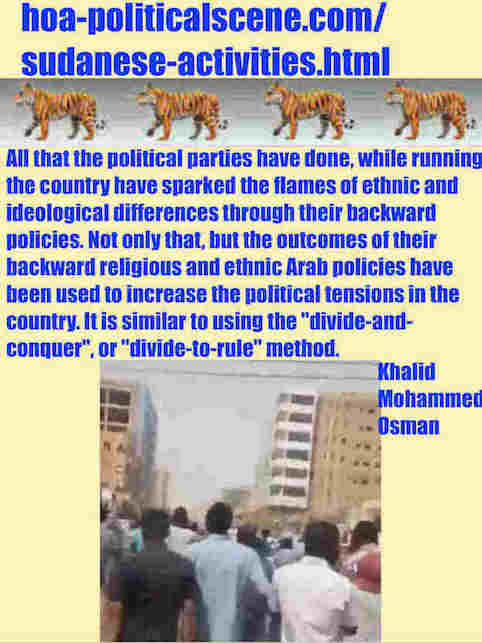 hoa-politicalscene.com/sudanese-activities.html: Sudanese Activities: أنشطة سودانية سياسية. Khalid Mohammed Osman's political sayings in English 2. أقوال سياسية لخالد محمد عثمان بالانجليزية.