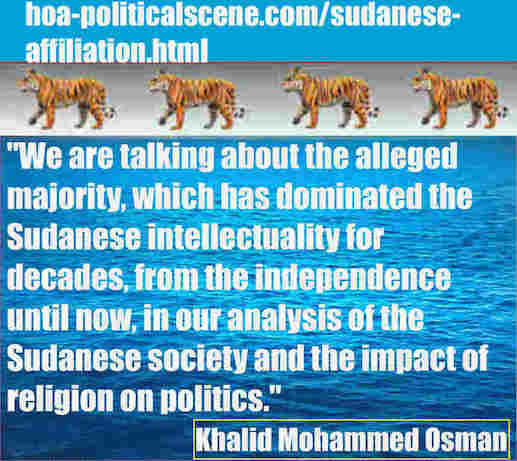 hoa-politicalscene.com/sudanese-affiliation.html: Sudanese Affiliation: إنتساب سوداني. Khalid Mohammed Osman's political sayings in English 2. أقوال سياسية لخالد محمد عثمان بالانجليزية.