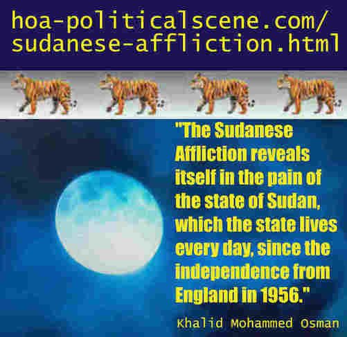 hoa-politicalscene.com/sudanese-affliction.html: Sudanese Affliction: بلاء سياسي سوداني. Khalid Mohammed Osman's political sayings in English 1. أقوال سياسية لخالد محمد عثمان.