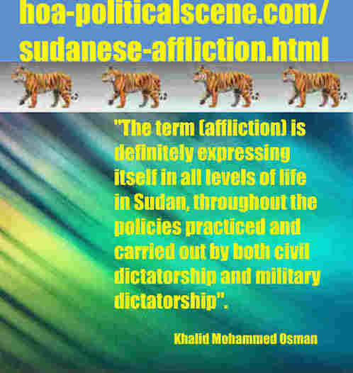 hoa-politicalscene.com/sudanese-affliction.html: Sudanese Affliction: إبتلاء سياسي سوداني. Khalid Mohammed Osman's political sayings in English 2. أقوال سياسية لخالد محمد عثمان.