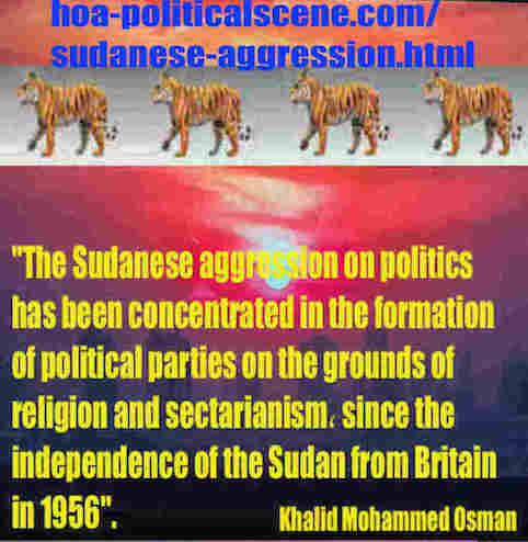 hoa-politicalscene.com/sudanese-aggression.html: Sudanese Aggression: عُدْوَان سوداني. Khalid Mohammed Osman's political sayings in English 1. أقوال سياسية لخالد محمد عثمان.
