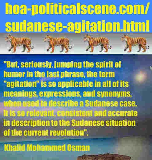 hoa-politicalscene.com/sudanese-agitation.html: Sudanese Agitation: إثارة سودانية. Khalid Mohammed Osman's political sayings in English 2. أقوال سياسية لخالد محمد عثمان.