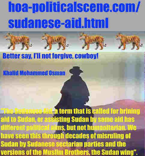 hoa-politicalscene.com/sudanese-aid.html: Sudanese Aid: معونة سودانية. Khalid Mohammed Osman's political sayings in English 1. أقوال سياسية لخالد محمد عثمان بالانجليزية.