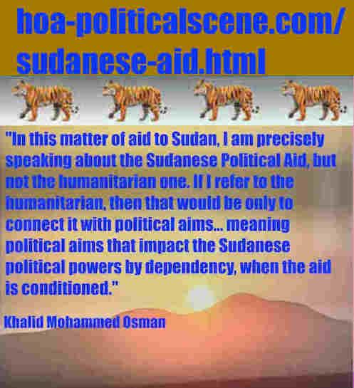 hoa-politicalscene.com/sudanese-aid.html: Sudanese Aid: اغاثة سودانية. Khalid Mohammed Osman's political English sayings 3. أقوال سياسية لخالد محمد عثمان باللغة الانجليزية.