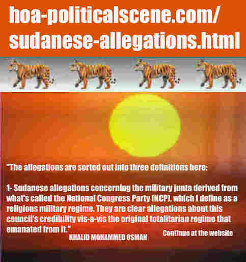 hoa-politicalscene.com/sudanese-allegations.html: Sudanese Allegations: إتهامات سودانية. Khalid Mohammed Osman's political quotes in English 1. أقوال سياسية لخالد محمد عثمان.