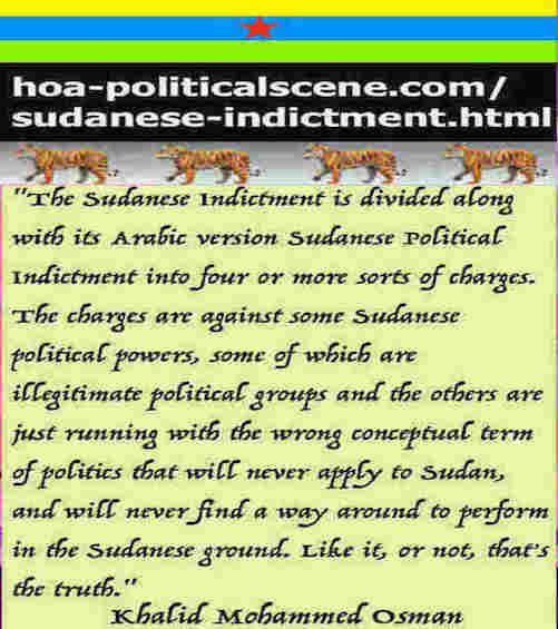 hoa-politicalscene.com/sudanese-indictment.html: Sudanese Indictment: إتهام سوداني. Khalid Mohammed Osman's political quotes English 1. أقوال سياسية لخالد محمد عثمان.