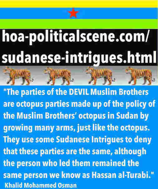hoa-politicalscene.com/sudanese-intrigues.html: Sudanese Intrigues: مكائد سودانية. Khalid Mohammed Osman's political quotes in English 3. أقوال سياسية لخالد محمد عثمان.